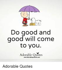 Do Good Quotes Extraordinary Do Good And Good Will Come To You Adorable Quotes