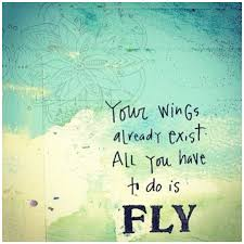 Flying Quotes Cool Your Wings Already Exist All You Have To Do Is Fly Flying Quotes