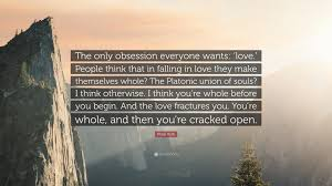 """Love Obsession Quotes Philip Roth Quote """"The only obsession everyone wants 'love 66"""