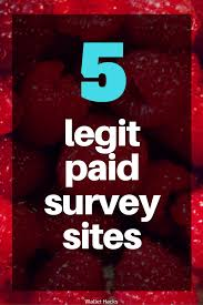need money now confirmed websites to make extra money  the only 5 legitimate paid survey sites you need