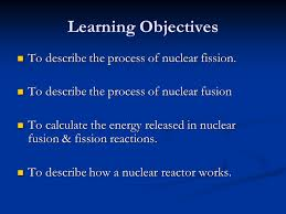 learning objectives to describe the process of nuclear fission