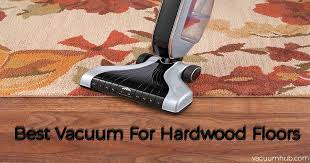 guide to finding the best vacuum for hardwood floors 2018 top picks tips