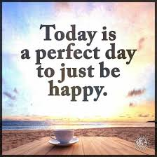 Happy Day Quotes Today Is a Perfect Day Just Be Happy 31