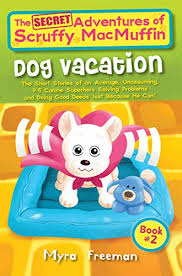 The (Secret) Adventures Of Scruffy MacMuffin: Dog Vacation: The Short  Stories Of An Average, Unassuming, Canine Superhero, Solving Problems and  Doing Good Deeds Just Because He Can! eBook: Freeman, Myra, Mac, Kati,