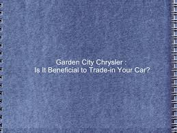 garden city chrysler. Garden City Chrysler : Is It Beneficial To Trade-in Your Car? I