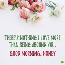 there s nothing i love more than being around you good morning honey