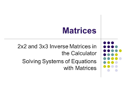 30 matrices 2x2 and 3x3 inverse matrices in the calculator solving systems of equations with matrices
