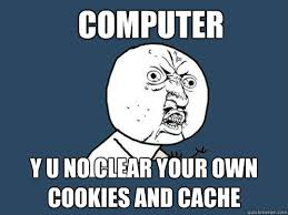 computer y u no clear your own cookies and cache - Y U No - quickmeme via Relatably.com