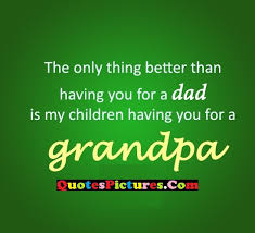 Grandfather Quotes Amazing Grandfather Quote The Only Thing Better Than Having You For A Dad