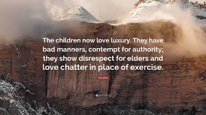 Socrates Quote The Children Now Love Luxury They Have Bad Manners