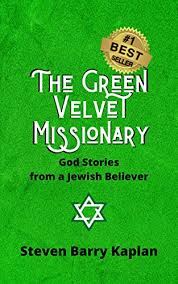 The Green Velvet Missionary: God Stories From a Jewish Believer - Kindle  edition by Kaplan, Steven Barry. Religion & Spirituality Kindle eBooks @  Amazon.com.