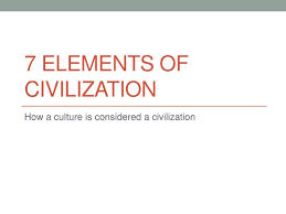 7 Elements Of Culture Ppt 7 Elements Of Civilization Powerpoint Presentation