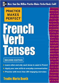 Practice Makes Perfect French Verb Tenses Practice Makes