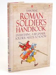 Stella & Rose's Books : THE ROMAN SOLDIER'S HANDBOOK Written By Lesley Sims,  STOCK CODE: 1318071