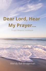 Dear Lord, Hear My Prayer...: Prayer Request Notebook: Ball Bridgeman,  Wendy: 9781734986266: Amazon.com: Books