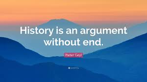 Pieter Geyl Quote History Is An Argument Without End 12