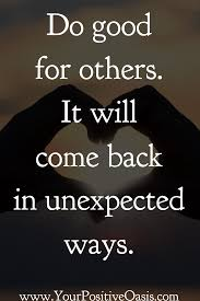 Do Good For Others It Will Come Back In Unexpected Ways Quotes
