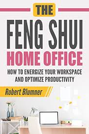 Feng shui home office design Interior The Feng Shui Home Office How To Energize Your Workspace And Optimize Productivity feng Amazoncom The Feng Shui Home Office How To Energize Your Workspace And