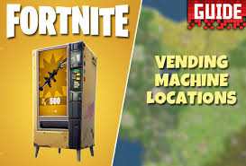 New Vending Machine Best Fortnite Vending Machine Locations REVEALED As New Update Goes Live