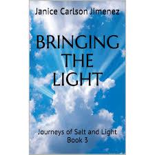 Bringing the Light: Journeys of Salt and Light Book 3 by Janice Carlson  Jimenez