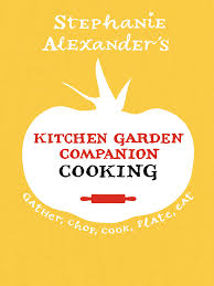 Stephanie Alexander Kitchen Garden Companion Kitchen Garden Companion Cooking Stephanie Alexander