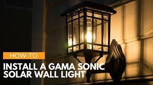 Gama Sonic Solar Coach Light How To Install A Gama Sonic Outdoor Solar Wall Light