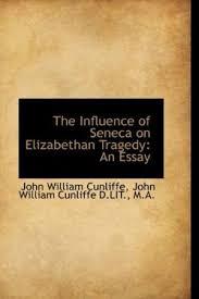 the influence of seneca on elizabethan tragedy an 9781113775948 the influence of seneca on elizabethan tragedy an essay