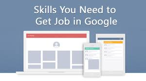 skills you need to get job in google i m programmer skills you need to get job in google
