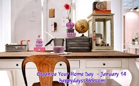 Organize your home office Space Organize Your Home Day January 14 Happy Days 365 Organize Your Home Day January 14 2019 Happy Days 365