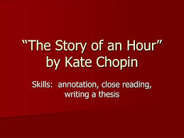 kate chopin the story of an hour essay an hour essay below you will five outstanding thesis statements for ldquothe story of an hourrdquo by kate chopin that can be used as essay starters or