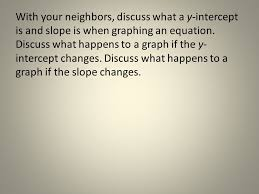 with your neighbors discuss what a y intercept is and slope is when graphing