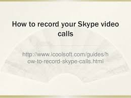 How To Record A Skype Video Call How To Record Your Skype Video Calls