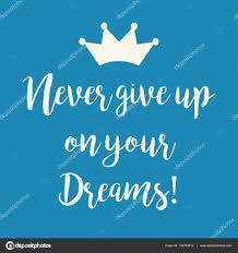 Quotes Never Give Up On Your Dreams Best of Never Give Up On Your Dreams Inspirational Quote Card Stock Vector