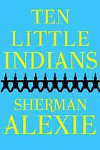 Flight Patterns Sherman Alexie Mesmerizing Ten Little Indians Stories Book 48 [WorldCatorg]