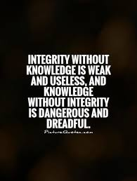 Quotes About Integrity Impressive Integrity Without Knowledge Is Weak And Useless And Knowledge
