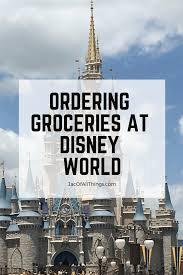 everything you need to know about ordering groceries to your hotel room at disney world