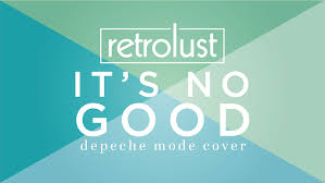 Depeche Mode It S No Good Cover By Retrolust Lyrics In