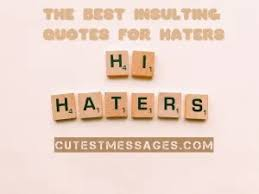 Maybe you would like to learn more about one of these? 117 Of The Best Insulting Quotes For Haters 2019 Trending Dear Pally