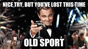 Nice try, but you've lost this time Old sport - Great Gatsby ... via Relatably.com