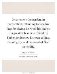 Facing Fear Quotes Classy Jesus Enters The Garden In Preparation Intending To Face His