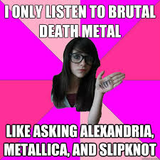 I only listen to Brutal Death Metal Like Asking Alexandria ... via Relatably.com