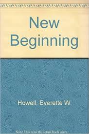 New Beginning: Howell, Everette W.: 9780904748352: Amazon.com: Books