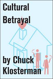 cultural betrayal ebook by chuck klosterman official publisher  cultural betrayal 9781451625059 hr