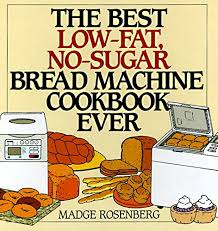 Maybe you would like to learn more about one of these? The Best Low Fat No Sugar Bread Machine Cookbook Ever Rosenberg Madge Chang Warren 9780060171742 Amazon Com Books