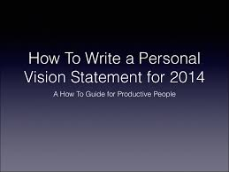 my vision statement sample howtowriteapersonalvisionstatementfor2014 131228232117 phpapp01 thumbnail 4 jpg cb 1388274961