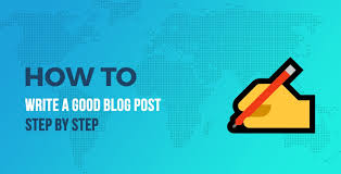 How To Write A Good Blog Post Step By Step All The Way From