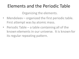 Elements and the Periodic Table Organizing the elements. Mendeleev ...