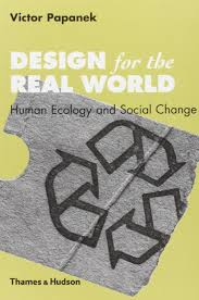 Victor Papanek Design Design For The Real World Human Ecology And Social Change