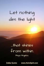 Zodiac Quotes Spiritual Awakening Light Quotes Maya Angelou