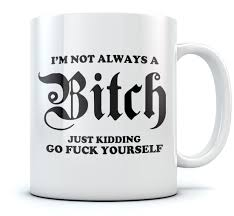 funny office mugs. I039mNotAlwaysABitchFunny Funny Office Mugs A